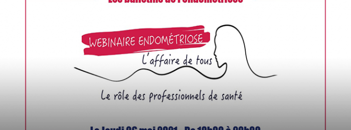 Endométriose, l'affaire de tous (webinaire)